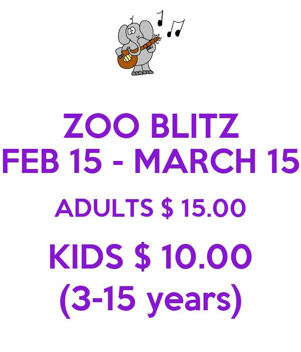 ZOO BLITZ FEB 15 - MARCH 15 ADULTS $ 15.00 KIDS $ 10.00 (3-15 years)