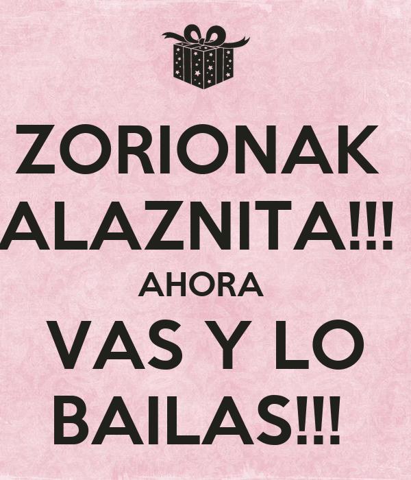 ZORIONAK  ALAZNITA!!!  AHORA  VAS Y LO BAILAS!!!