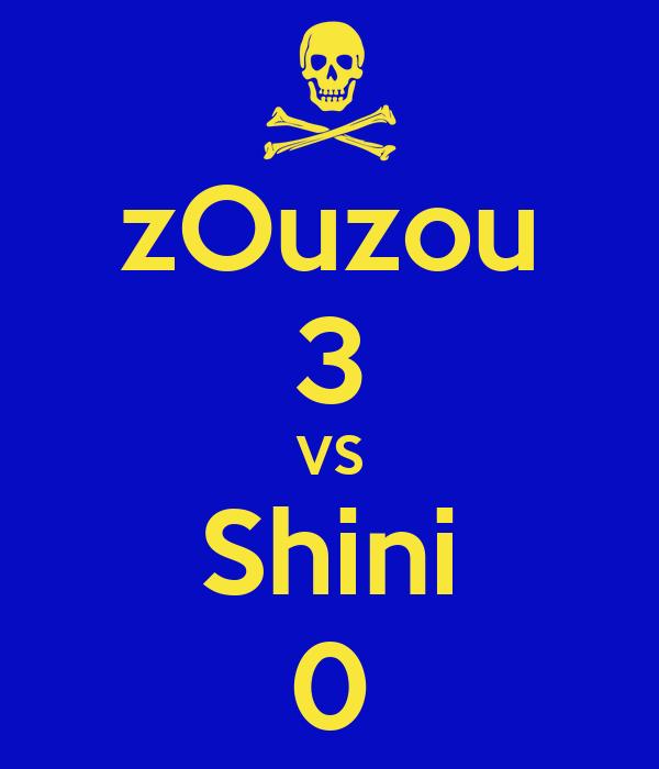 zOuzou 3 VS Shini 0