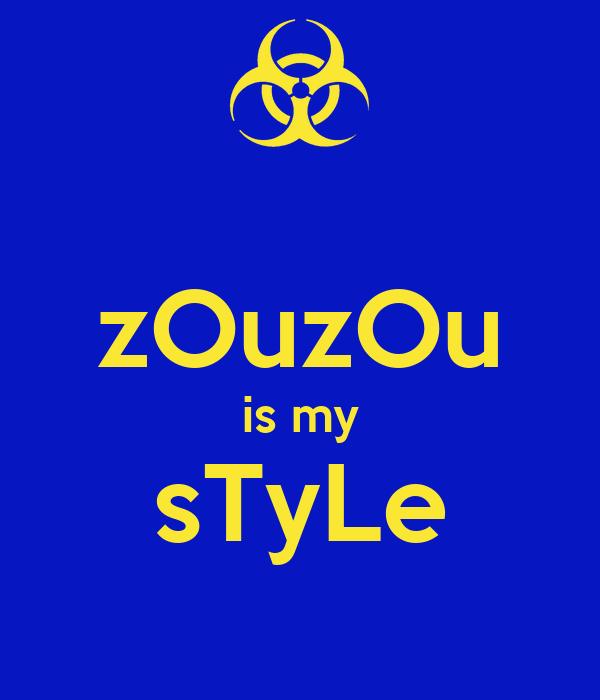 zOuzOu is my sTyLe