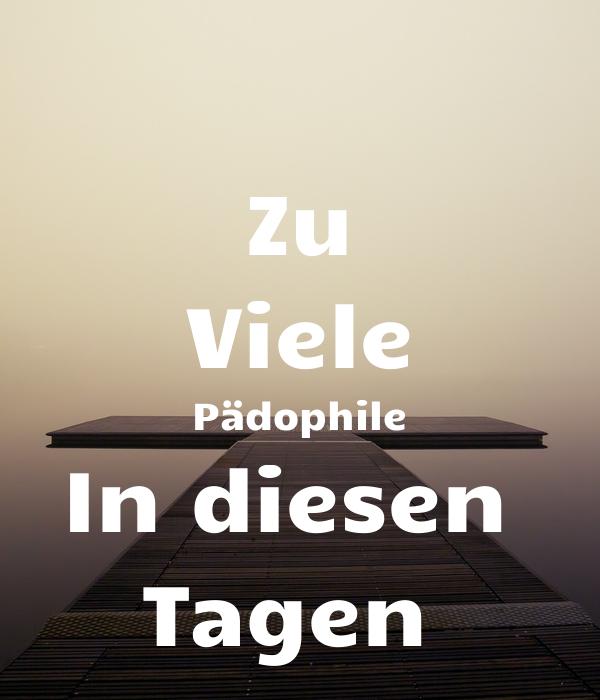 Zu Viele Pädophile In diesen  Tagen