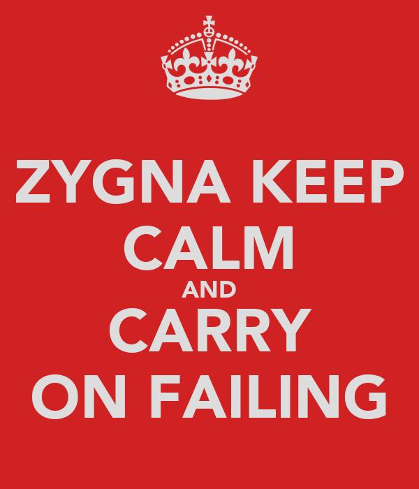 ZYGNA KEEP CALM AND CARRY ON FAILING