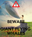 Poster:   BEWARE GIANT FLYING  WHALES