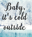 Poster: Baby, it's cold  outside