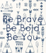Poster: Be Brave Be Bold Be You