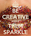 Poster: BE CREATIVE MAKE THEM SPARKLE