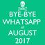 Poster: BYE-BYE WHATSAPP  till AUGUST 2017