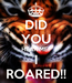 Poster: DID YOU HEAR ME? I ROARED!!