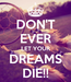 Poster: DON'T EVER LET YOUR DREAMS DIE!!