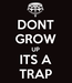 Poster: DONT GROW UP ITS A TRAP