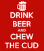 Poster: DRINK BEER AND CHEW THE CUD