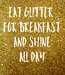 Poster: Eat Glitter  For Breakfast  And Shine  All Day