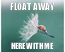 Poster: FLOAT AWAY HERE WITH ME