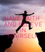 Poster: HAVE FAITH  AND BELIEVE  IN  YOURSELF.