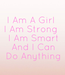 Poster: I Am A Girl  I Am Strong   I Am Smart  And I Can  Do Anything