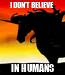 Poster: I DON'T BELIEVE IN HUMANS