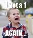 Poster: i got a  f  AGAIN...