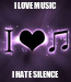 Poster: I LOVE MUSIC I HATE SILENCE