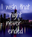 Poster: I wish that night never  ended