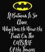 Poster: If Batman Is So Clever, Why Does He Wear His Pants On The OUTSIDE Of His Trousers