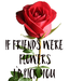 Poster:   If Friends were  Flowers I`d pick you