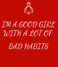 Poster: IM A GOOD GIRL WITH A LOT OF   BAD HABITS