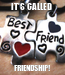 Poster: IT'S CALLED  FRIENDSHIP!