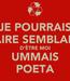 Poster: JE POURRAIS FAIRE SEMBLANT D'ÊTRE MOI UMMAIS POETA