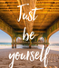 Poster: Just be yourself