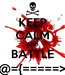 Poster: KEEP CALM AND BATTLE @={=====>