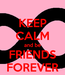 Poster: KEEP CALM and be FRIENDS FOREVER