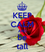 Poster: KEEP CALM AND be tall