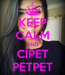 Poster: KEEP CALM AND CİPET PETPET