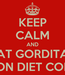 Poster: KEEP CALM AND EAT GORDITAS CON DIET COKE
