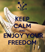 Poster: KEEP CALM AND  ENJOY YOUR FREEDOM