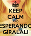 Poster: KEEP CALM AND ESPERANDO GIRALALI