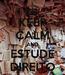 Poster: KEEP CALM AND ESTUDE DIREITO