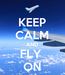 Poster: KEEP CALM AND FLY  ON