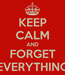 Poster: KEEP CALM AND FORGET EVERYTHING
