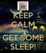 Poster: KEEP CALM AND GET SOME SLEEP!