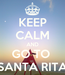 Poster: KEEP CALM AND GO TO  SANTA RITA