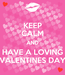 Poster: KEEP CALM AND HAVE A LOVING VALENTINES DAY