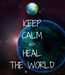 Poster: KEEP CALM AND HEAL THE WORLD