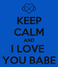 Poster: KEEP CALM AND I LOVE  YOU BABE