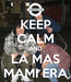 Poster: KEEP CALM AND LA MAS MAMI ERA