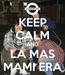 Poster: KEEP CALM AND LA MAS MAMI ERA