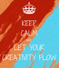 Poster: KEEP CALM AND LET YOUR CREATIVITY FLOW