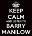 Poster: KEEP CALM AND LISTEN TO BARRY MANILOW