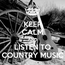 Poster: KEEP CALM AND LISTEN TO COUNTRY MUSIC