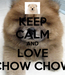 Poster: KEEP CALM AND LOVE CHOW CHOW